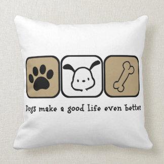Dogs Make a Good Life Even Better  20x20 pillow Throw Cushion