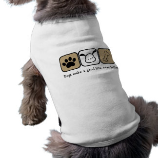 Dogs Make A Good Life Even Better  dog shirt