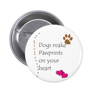 Dogs make pawprints on your heart 6 cm round badge