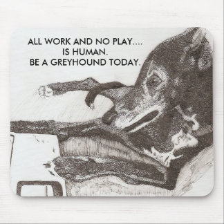 DOG'S RULE, ALL WORK AND NO PLAY...... MOUSE PAD