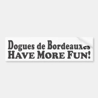 Dogues de Bordeauxes Have More Fun! - Bumper Stick Car Bumper Sticker