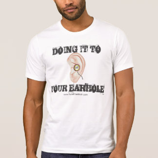 Doin it to your earhole T-Shirt