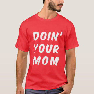 Doin' Your Mom T-Shirt