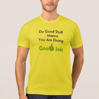 Doing Good Stuff Means You Are Doing Good Job Tee Shirts