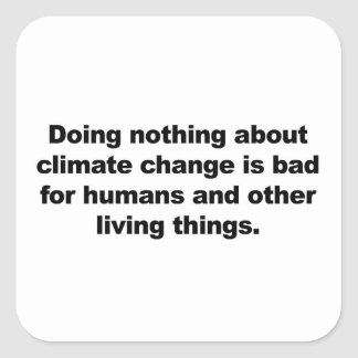 Doing nothing about climate change square sticker