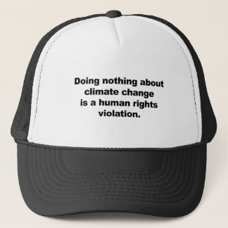 Doing nothing about climate change trucker hat