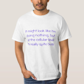 Doing nothing but at a cellular level tees