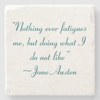 Doing What I Do Not Like Jane Austen Quote Stone Coaster