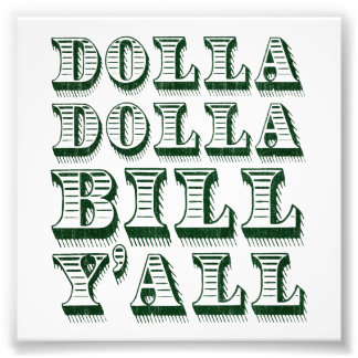 Dolla Dolla Bill Yall Cash Money Dollars Photo Print