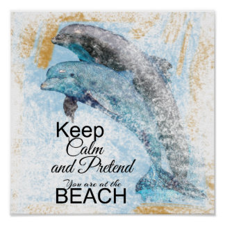 Dolphins Keep Calm-Pretend you Are At the Beach Poster