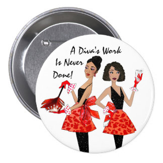 Domestic Divas - A Diva s Work is Never Done Pinback Buttons