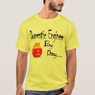 Domestic Engineer by Day... Shirt
