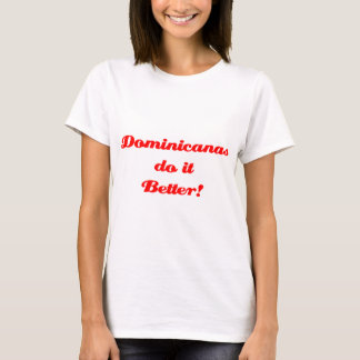 Dominicanas do it Better! T-Shirt
