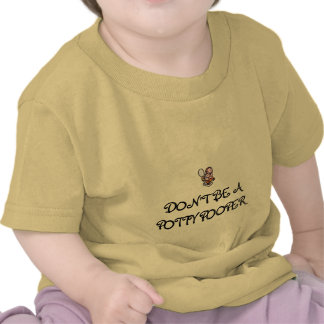 Don t be a Potty Pooper Tshirts