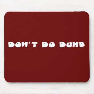Don t be a stupid idiot mouse pads