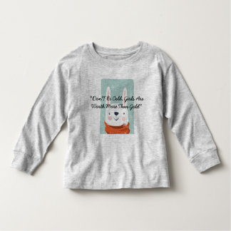 """Don'T Be Cold, Girls Are Worth More Than Gold"" Toddler T-Shirt"