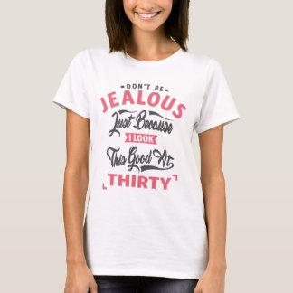 Don't Be Jealous - 30th birthday T-Shirt