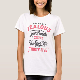 Don't Be Jealous - 35th birthday T-Shirt