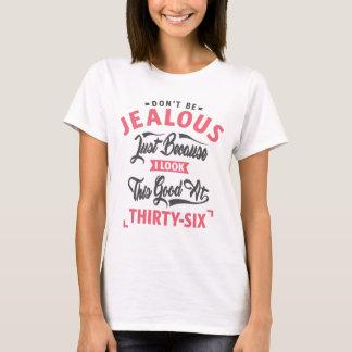 Don't Be Jealous - 36th birthday T-Shirt