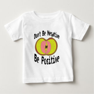 Don`t Be Nagative Baby T-Shirt