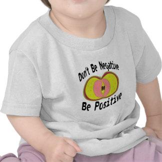 Don`t Be Nagative T Shirt