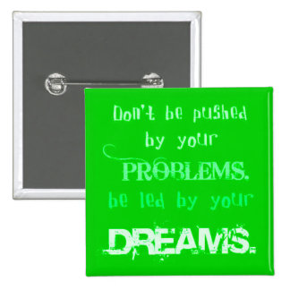 DON T BE PUSHED BY YOUR PROBLEMS BE LEAD BY YOUR D PINS