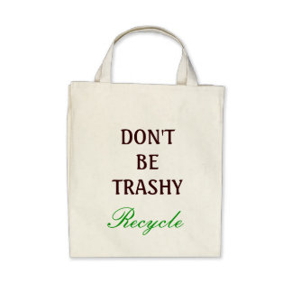 Don t be Trashy recycle Bag