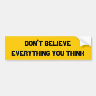 Don t believe everything you think bumper sticker