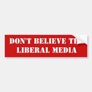 Don t Believe the Liberal Media Bumper Stickers