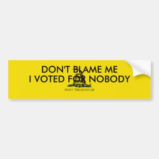 Don t blame me I voted for Nobody Bumper Stickers