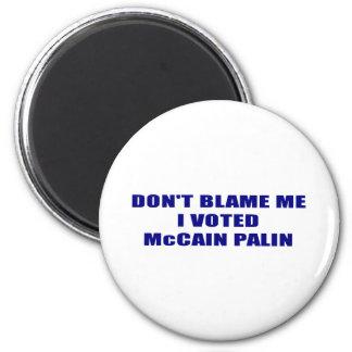 Don;t Blame Me I Voted McCain Palin Fridge Magnet