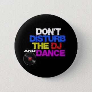 Don´t disturb the dj and dances 6 cm round badge