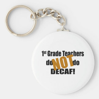 Don t Do Decaf - 1st Grade Key Chain