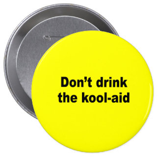 Don t drink the kool aid button
