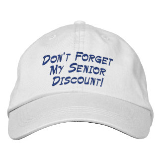 Don t Forget My Senior Discount Embroidered Hat