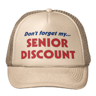 Don t forget my SENIOR DISCOUNT Hats