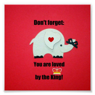 Don t forget You are loved by the King Poster