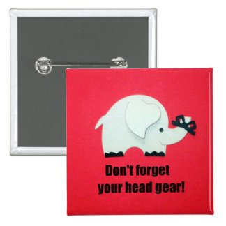 Don t forget your head gear pinback button