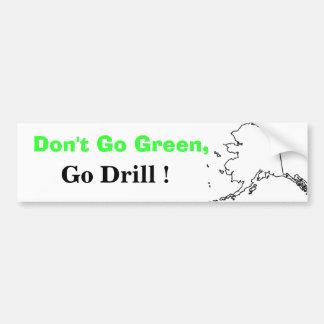 Don t Go Green Go Drill Bumper Stickers