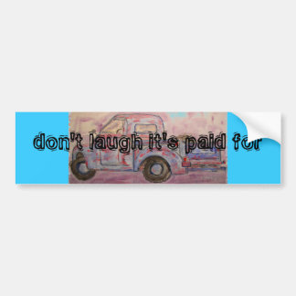 don t laugh it s paid for bumper stickers