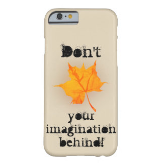 Don't Leaf Your Imagination Behind! Barely There iPhone 6 Case