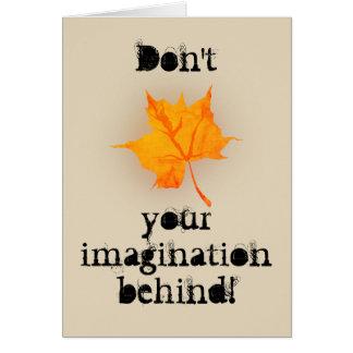 Don't Leaf Your Imagination Behind! Card