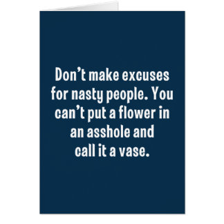 Don't Make Excuses For Nasty People … Card