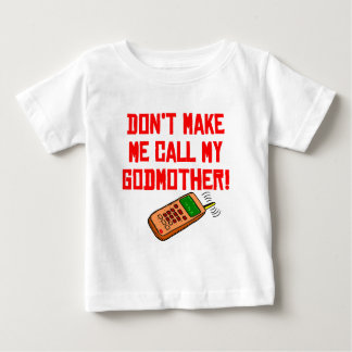 Don't Make Me Call My Godmother Baby T-Shirt