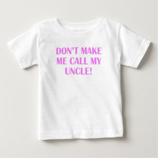Don't Make Me Call My Uncle Baby T-Shirt