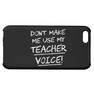 Don t Make Me Use My Teacher Voice Case For iPhone 5C