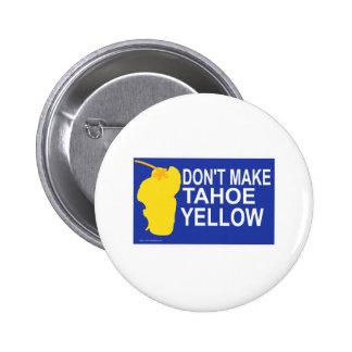 Don t make Tahoe yellow Pinback Button