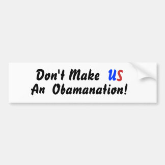 Don t Make U S An Obamanation Bumper Sticker