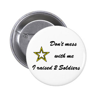 Don t mess with me I raised 2 Soldiers Pinback Buttons