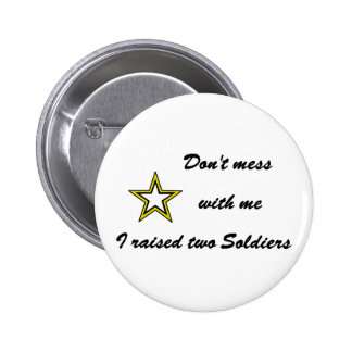 Don t mess with me I raised two Soldiers Pin